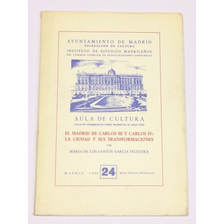 El Madrid de Carlos III y Carlos IV: La ciudad y sus transformaciones.