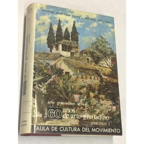 Arte granadino actual. 60 años de arte granadino (1900 - 1962). Tomo I [único].