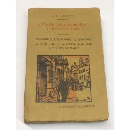 Voyages gastronomiques au pays de France. Le Lyonnais, Les Savoies, La Pronvence, La Cote d'Azur,... Tunisie, Le Maroc.