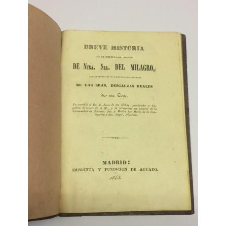 Breve Historia de la portentosa imagen de Ntra. Sra. del Milagro, que se venera en el religiosísimo Convento de las Descalzas.