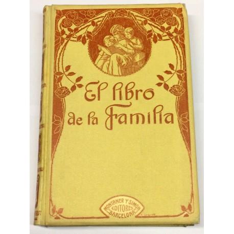 El libro de la familia. Modo de formar el alma, el corazón, la voluntad, la inteligencia y el carácter de los niños y de la juve