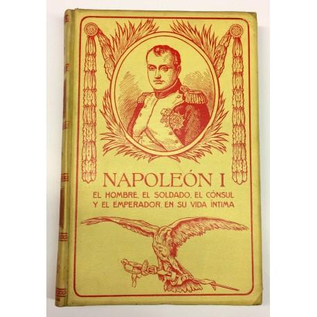Napoleón I íntimo. El hombre, el soldado, el cónsul y el emperador en su vida íntima.