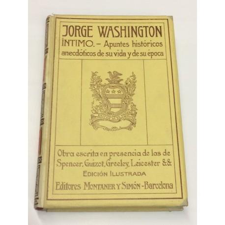 Jorge Washington íntimo. Apuntes histórico-anecdóticos de su vida y de su época.