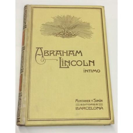 Abraham Lincoln íntimo. Apuntes histórico-anecdóticos de su vida y de su época.