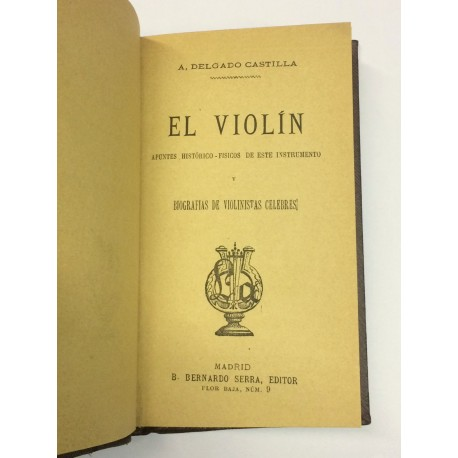 El violín. Apuntes histórico-físicos de este instrumento y biografías de violinistas célebres.
