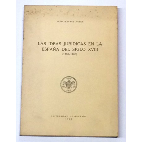 La ideas jurídicas en la España del siglo XVIII (1700 - 1760).