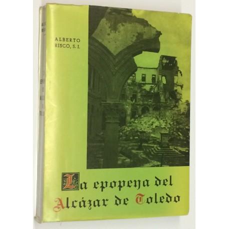 La epopeya del Alcázar de Toledo. Relación histórica de los sucesos desde el comienzo del asedio hasta su liberación.