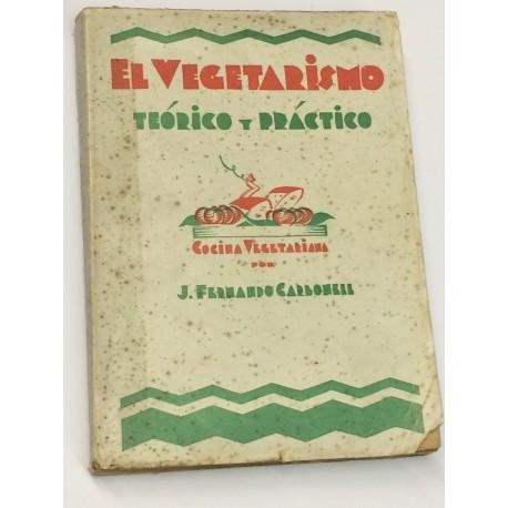 El vegetarismo teórico y práctico. (Cocina vegetariana).