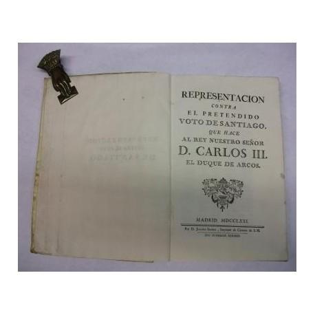 Representación contra el pretendido Voto de Santiago, que hace al Rey Nuestro Señor D. Carlos III.