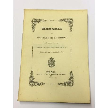 MEMORIA que sobre Abolición del Real Patrimonio en la Corona de Aragón presenta al Excmo. Señor Tutor de S. M...