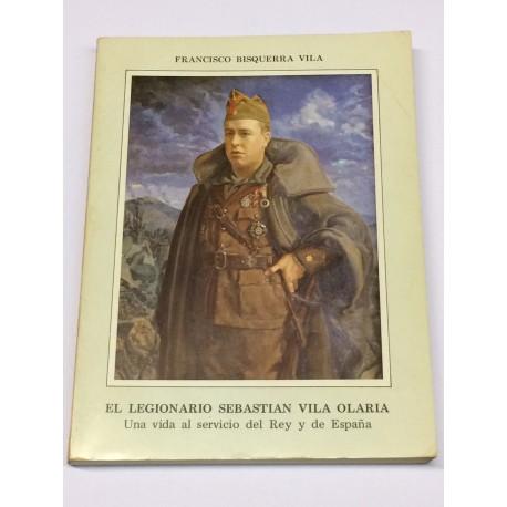El legionario Sebastián Vila Olaria. Una vida al servicio del Rey y de España.