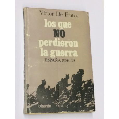 Los que no perdieron la guerra. España 1936-39.
