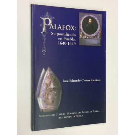 Palafox: Su pontificado en Puebla, 1640 - 1649.