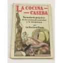 La Cocina Casera. Formulario práctico de la cocina, el comedor y la despensa.