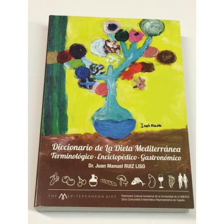 Diccionario de la Dieta Mediterránea Terminológico - Enciclopédico - Gastronómico.