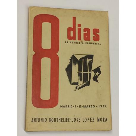 8 Ocho días. La revuelta comunista. Madrid, 5-13 marzo 1939.