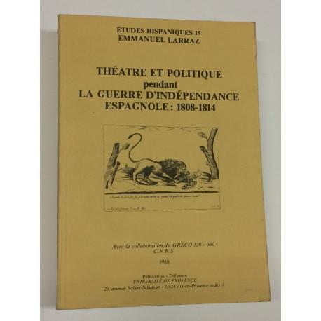 Théatre et politique pendant La Guerre d'Independance Espagnole: 1808 - 1814.