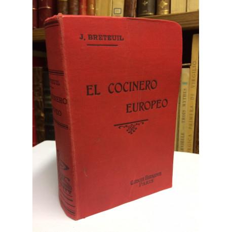 El cocinero europeo. Obra que contiene las mejores fórmulas de las cocinas francesas y extranjeras para la preparación de...