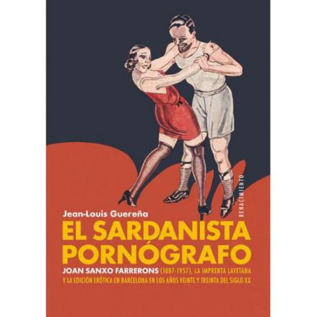 El sardanista pornógrafo. Joan Sanxo Farrenols, la Imprenta Layetana y la edición erótica en Barcelona...