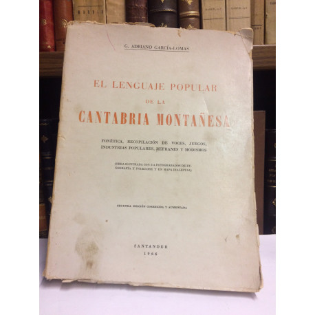 El lenguaje popular de la Cantabria montañesa. Fonética, recopilación de voces, juegos, industrias populares, refranes y modismo