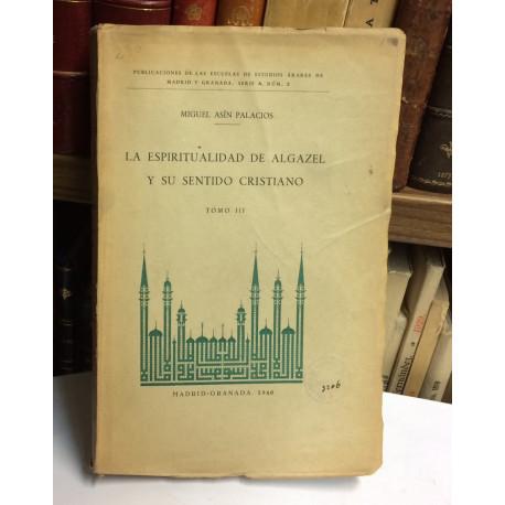La espiritualidad de Algazel y su sentido cristiano. Tomo III.
