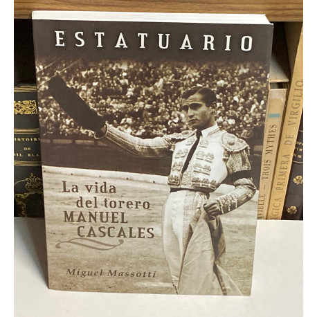 Estatuario. La vida del torero Manuel Cascales.