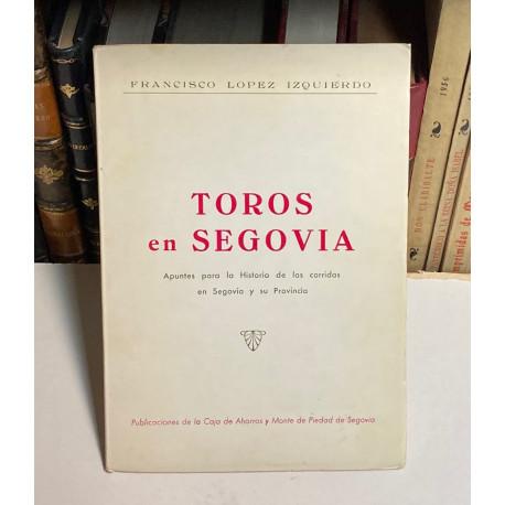 Toros en Segovia. Apuntes para la historia de las corridas en Segovia y su provincia.