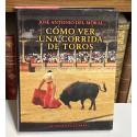 Cómo ver una corrida de toros. Manual de tauromaquia para nuevos aficionados.