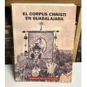 El Corpus Christi en Guadalajara. Análisis de una liturgia festiva a través de los siglos. (1454 - 1931).