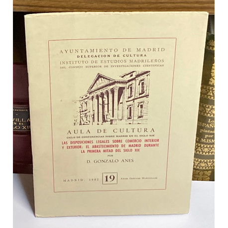 Las disposiciones legales sobre comercio interior y exterior: El abastecimiento de Madrid durante la primera mitad del siglo XIX
