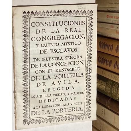 CONSTITUCIONES de la Real Congregación de Esclavos de Nuestra Señora de la Concepción, con el renombre de la Portería de Ávila,