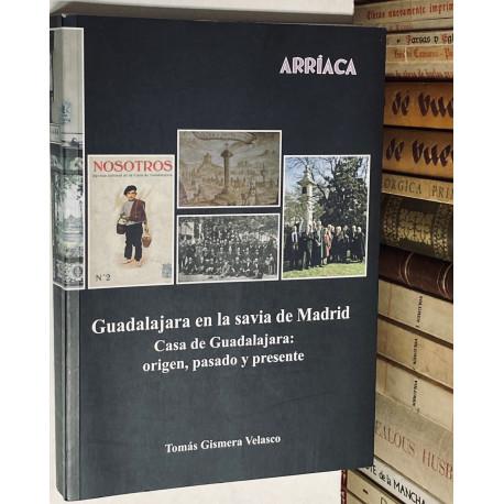 Guadalajara en la savia de Madrid. Casa de Guadalajara: origen, pasado y presenta.