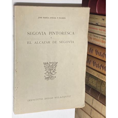 Segovia Pintoresca y el Alcázar de Segovia. (Texto y Láminas). Con estudios preliminares.