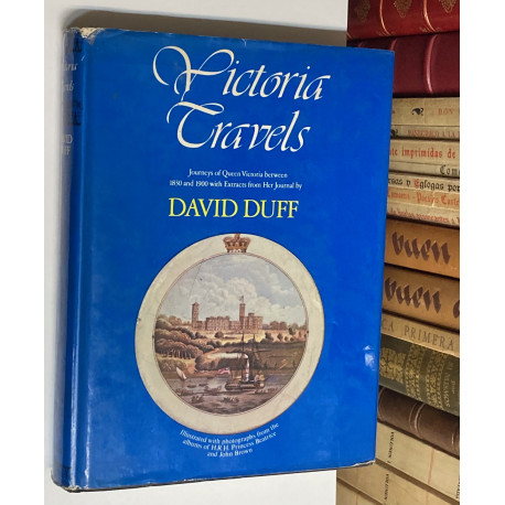 Victoria Travels. Journeys of Queen Victoria between 1830 and 1900 with extract from her journail.
