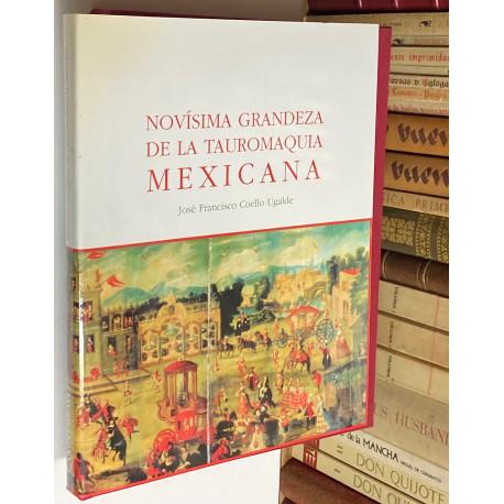 Novísima Grandeza de la Tauromaquia Mexicana. (Desde el siglo XVI hasta nuestros días).