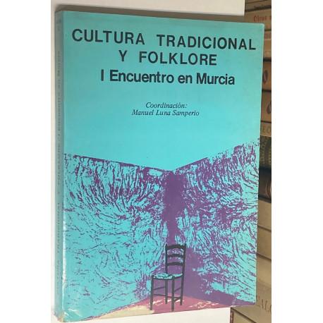 Cultura tradicional y folklore. I Encuentro en Murcia. Coordinación: Manuel Luna Samperio.