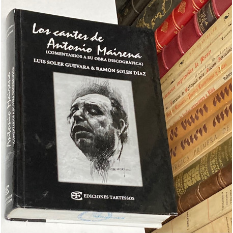 Los cantes de Antonio Mairena. (Comentarios a su obra discográfica).
