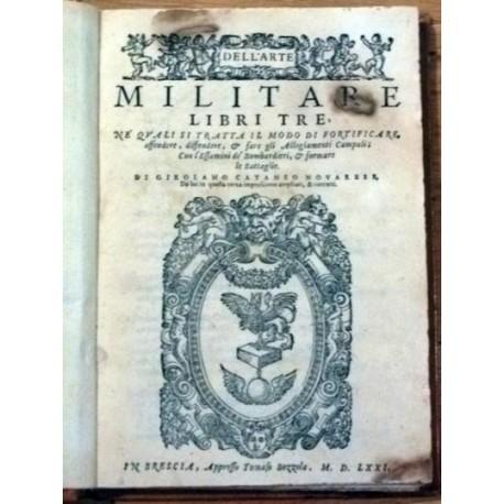 Dell' Arte Militare libri tre, ne' qvali si tratta il modo di fortificare, ofender, diffendere, & fare gli Allogiamenti Campali