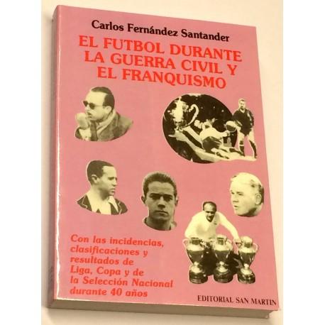 El fútbol durante la Guerra Civil y el Franquismo, con las incidencias, clasificaciones y resultados de Liga, Copa y de la Selec